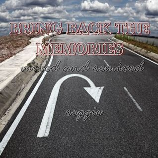 BRING BACK THE MEMORIES mixed and remixed by reggie