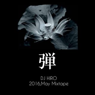 弾 -dan- H28,May Mix by HIRO