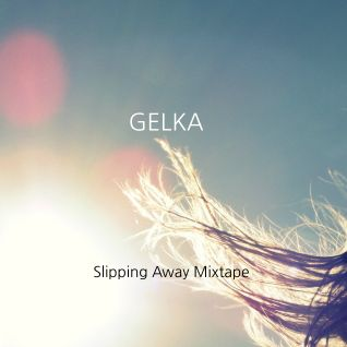 Gelka - Slipping Away Mixtape