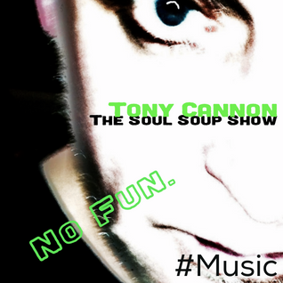 Tony Cannon - The Soul Soup Show Podcast: #07 - No Fun