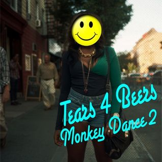 Tears 4 Beers - Monkeydance 2