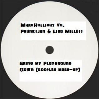 Mark Holliday vs. Phunktjan & Lisa Millett - Bring my Playground Down (Bootleg / Mash-up)