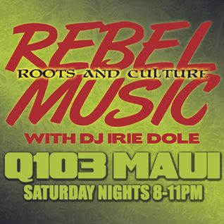 REBEL MUSIC with IRIE DOLE on Q103 Maui - 04-27-13 New music showcase!