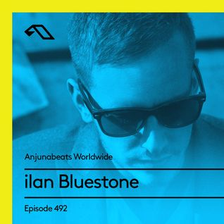 Anjunabeats Worldwide 492 with ilan Bluestone