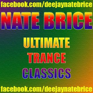 Nate Brice Ultimate Trance Classics Mix - 3.5 Hours of Classics!