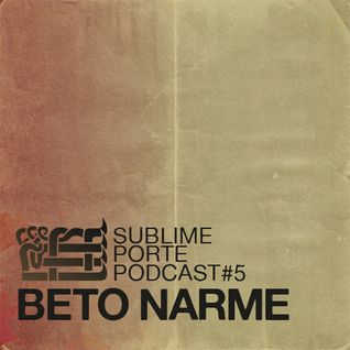 Podcast No:5 w/ Beto Narme