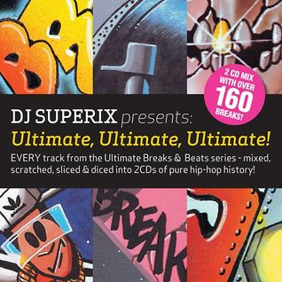 Ultimate, Ultimate, Ultimate! (All the Ultimate Breaks & Beats) - Mixed By DJ Superix