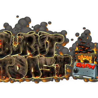 Burnt Toast Radio Show - Episode 007