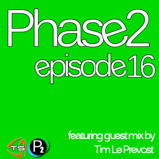 Phase2 Podcast - Episode 16: Guest Mix by Tim Le Prevost