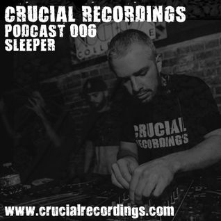 Crucial Recordings Podcast 006 - Sleeper