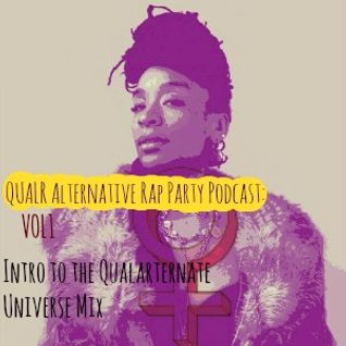 QUALR Alternative Rap Party Podcast Vol 1: Intro to the Qualarternate Universe Mix