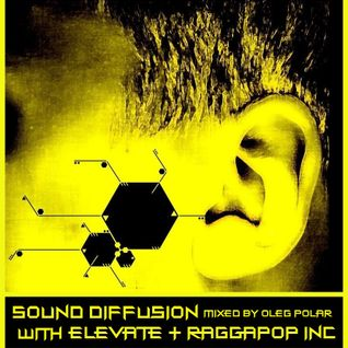 Oleg Polar - Sound Diffusion with Elevate & Raggapop Inc
