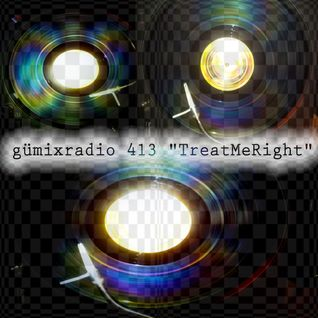 "gümixradio 413 ""TreatMeRight"""
