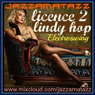 LICENCE 2 LINDY HOP - Electroswing - 21st Century Big Band,Jazz & Swing for happy feet Volume 2 :)