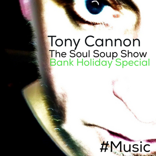 Tony Cannon - The Soul Soup Show: Podcast #01 - Bank Holiday Special