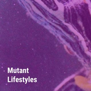 Mutant Lifestyles #11 (3.3.16)