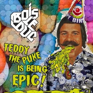 Bois Le Duc - Teddy The Puke Is Being Epic