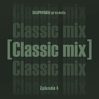 DEEPINSIDE pres. CLASSIC MIX Episode 04
