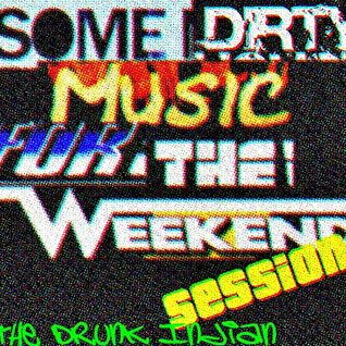 Some Dirty Music For The Weekend Session