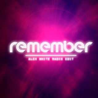 Remember (Alex White Radio Edii) - Thomas Gold feat. Kaelyn Behr vs Rivero