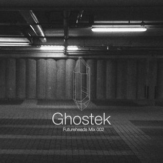 Futureheads: (Mix 002) Ghostek