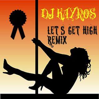 Dj kayros feat.anane==>let's get high remix