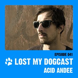 Lost My Dogcast 41 - Acid Andee