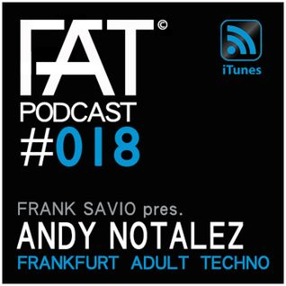 FAT Podcast - Episode #018 | with Frank Savio & Andy Notalez (Yellow Recordings, Metodiq)