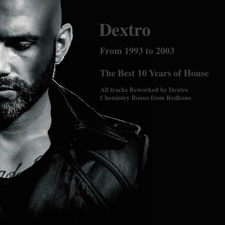 Dj Dextro 1993 to 2003 the Best 10 Years of House
