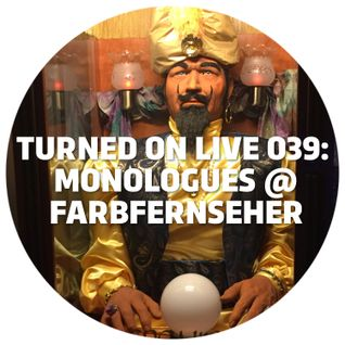 Turned On Live 039: Monologues @ Farbfernseher