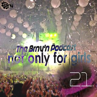 BRNY - The Brny'n Podcast #21 - not only for girsl - @ Space Fm - TBP#21