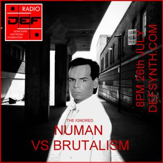 D.E.F. Radio - 26th July 2016 - Numanism Vs Brutalism