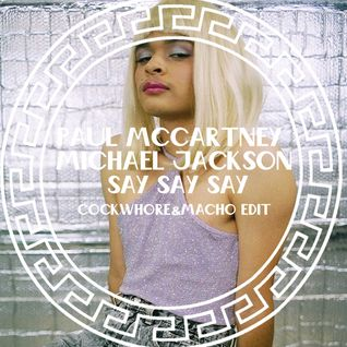 Paul McCartney & Michael Jackson - Say Say Say (Cockwhore & Macho Edit)