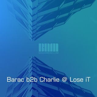 Barac b2b Charlie @ Lose iT