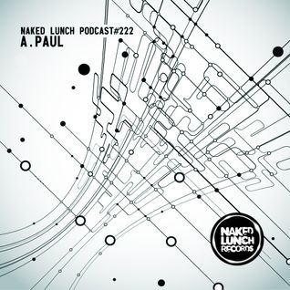 Naked Lunch PODCAST #222 - A.PAUL
