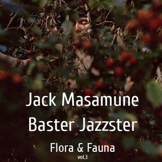 Flora & Fauna vol.3 (compiled by Jack Masamune & Baster Jazzster)