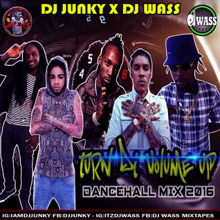 DJ WASS & DJ JUNKY - TURN DI VOLUME UP DANCEHALL MIX APRIL 2016