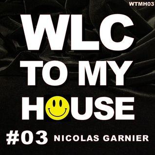 Nicolas Garnier - WLC TO MY HOUSE #03