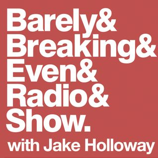 The Barely Breaking Even Show with Jake Holloway - #18 - 21/1/14