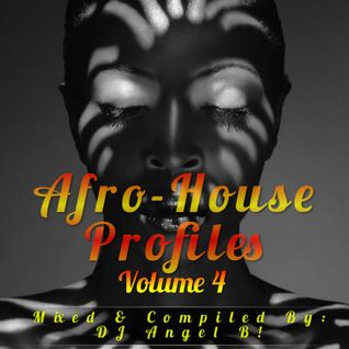 DJ Angel B! Presents: Afro-House Profiles (Volume 4)