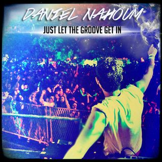 Daniel Nahoum - Just Let The Groove Get In (Set Promo)