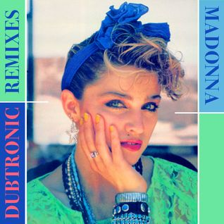 Madonna - Dubtronic Remixes (Unmixed)