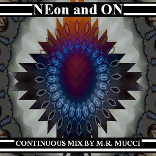 NEon and ON (continuous mix by mike r mucci)