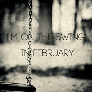 I'm on the swing in February