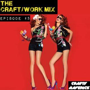 THE CRAFT/WORK MIX - Episode #5