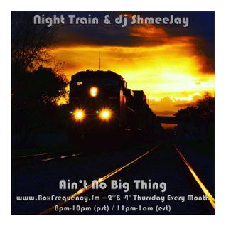 Night Train & dj ShmeeJay - Ain't No Big Thing - 2016-11-22