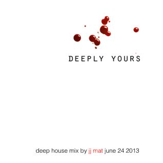 Deeply Yours - Deep House mix by JJ Mat - July 1 2013