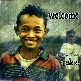 """"""""""" WELCOME """""""" chill & lounge compilation"""