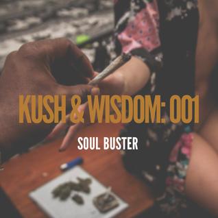 Soul Buster - Kush & Wisdom / 001