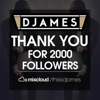 DJames - Thank You For 2000 Followers